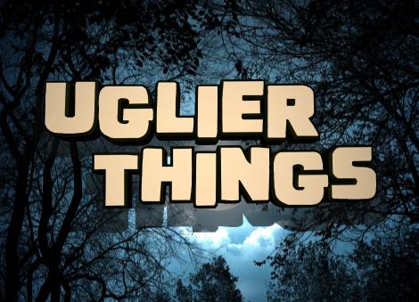 Uglier Things